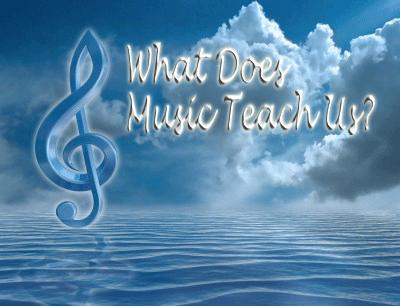 Music Teaches Us